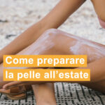 come preparare la pelle all'estate